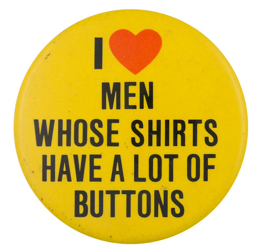 I Love Men Whose Shirts Have A Lot Of Buttons I ♥ Buttons Button Museum