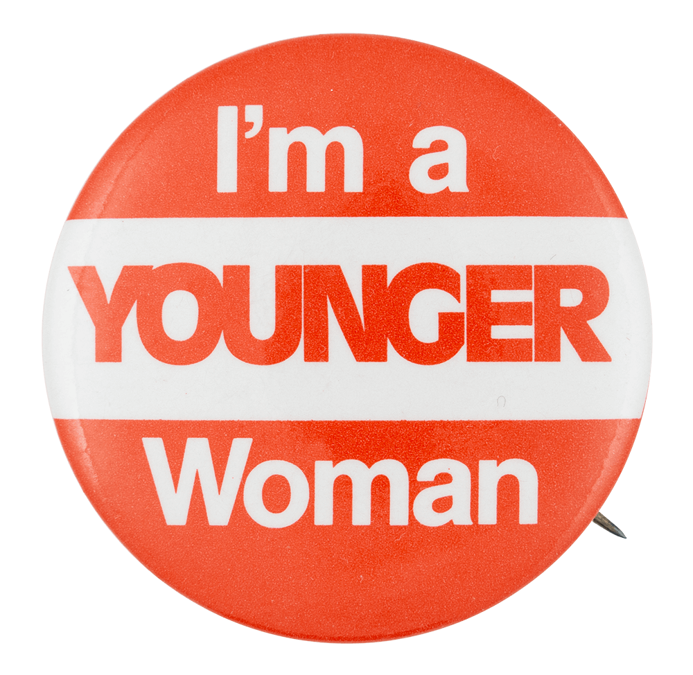 I'm a Younger Woman Political Button Museum