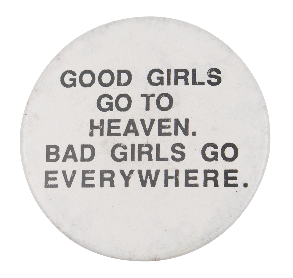 54f7d81d Bad Girls Go Everywhere | Busy Beaver Button Museum