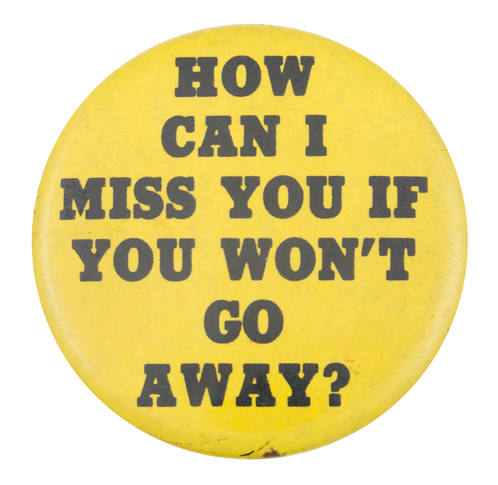 How Can I Miss You Social Lubricator Busy Beaver Button Museum