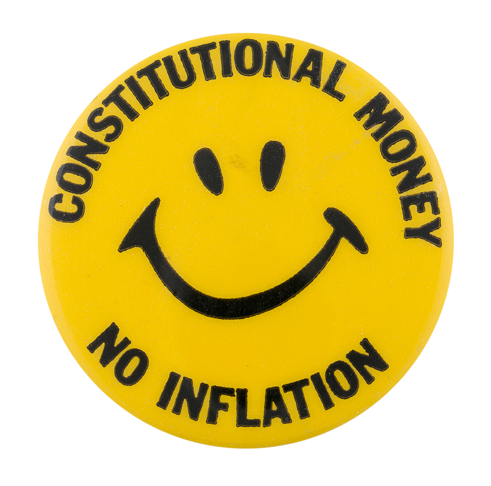 Constitutional Money No Inflation Smiley Button Museum
