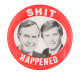 Shit Happened Red Political Button Museum