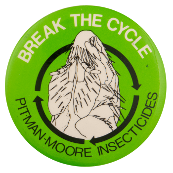 Break The Cycle Pitman Moore Insecticides Advertising Busy Beaver Button Museum