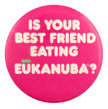 Is Your Best Friend Eating Eukanuba Advertising Busy Beaver Button Museum