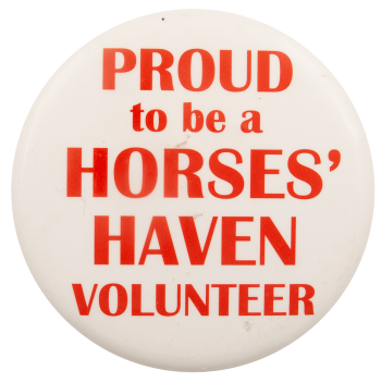 Proud To Be a Horses Haven Volunteer Advertising Busy Beaver Button Museum