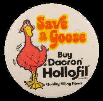 Save a Goose Buy Dacron Hollofil Advertising Busy Beaver Button Museum