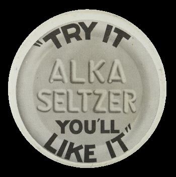 Alka Seltzer Advertising Button Museum