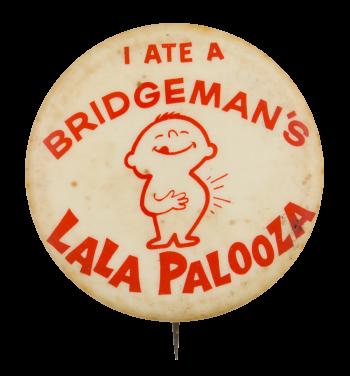 Bridgeman's Lala Palooza Advertising Button Museum