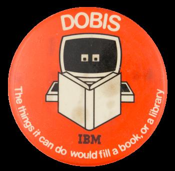 Dobis IBM Advertising Button Museum