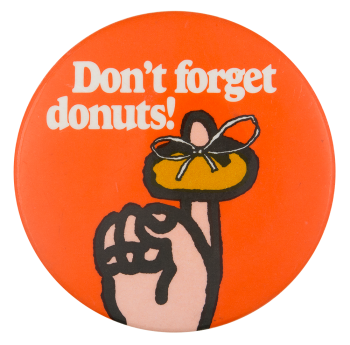 Don't forget donuts Advertising Button Museum