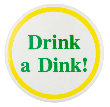 Drink a Dink Advertising Button Museum