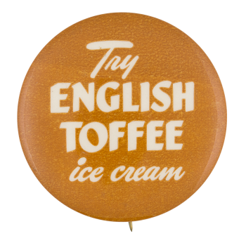 English Toffee Ice Cream Advertising Button Museum