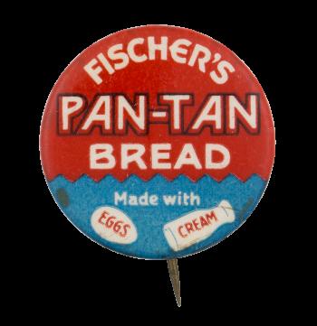Fischer's Pan Tan Bread Advertising Button Museum