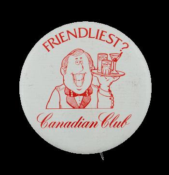 Friendliest Canadian Club Advertising Busy Beaver Button Museum
