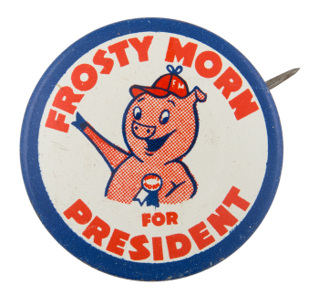 Frosty Morn for President Advertising Button Museum