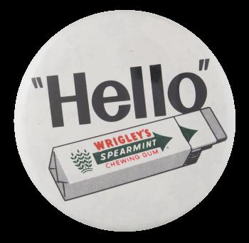 Hello Wrigley Advertising Button Museum
