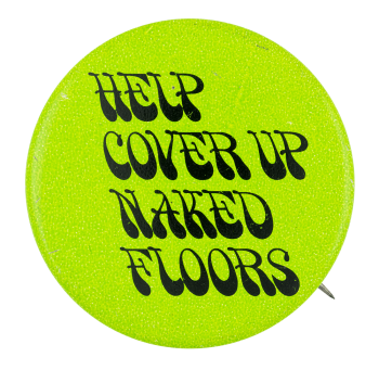 Help Cover Up Naked Floors Advertising Button Museum