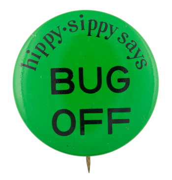 Hippy Sippy Says Bug Off Advertising Button Museum