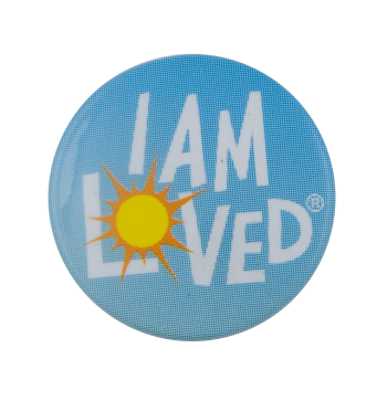 I Am Loved Sunshine Advertising Busy Beaver Button Museum