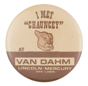 I Met Chauncey At Van Dahm Advertising Button Museum
