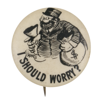 I Should Worry Advertising Button Museum