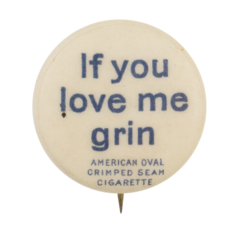 If You Love Me Grin Advertising Button Museum