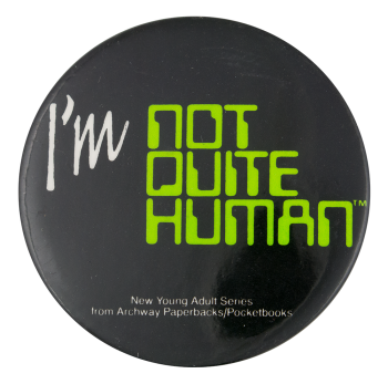 I'm Not Quite Human Advertising Button Museum