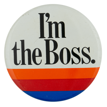 I'm the Boss Advertising Button Museum