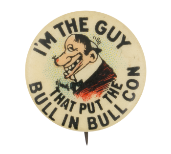 I'm The Guy That Put The Bull In Bull Con Advertising Button Museum