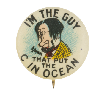 I'm The Guy That Put The C In Ocean Advertising Button Museum