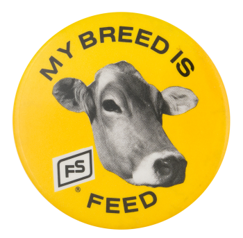 My Breed Is Feed Advertising Button Museum