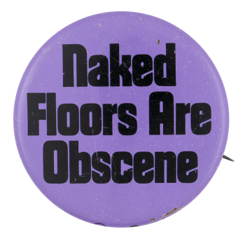 Naked Floors Are Obscene Advertising Button Museum