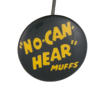 No-Can Hear Muffs Advertising Button Museum