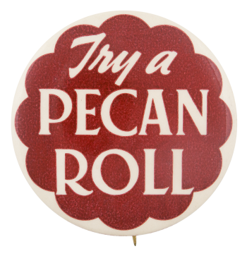 Try A Pecan Roll Advertising Button Museum