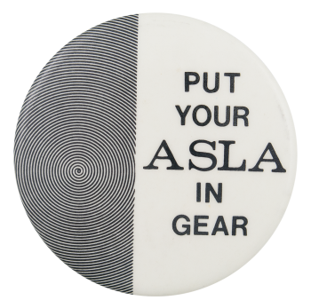 Put Your ASLA in Gear Advertising Button Museum