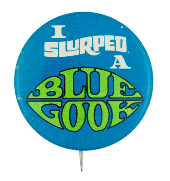 I Slurped A Blue Gook Advertising Button Museum