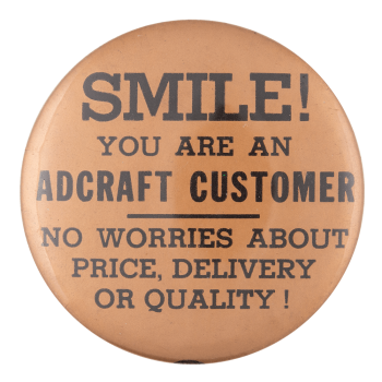 Smile You Are an Adcraft Customer Innovative Button Museum