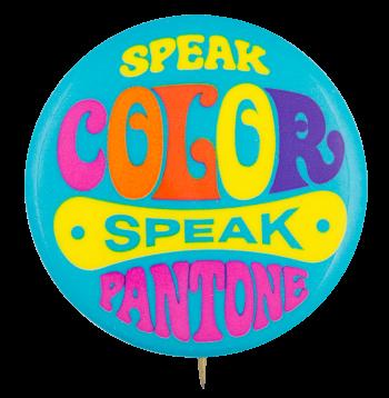 Speak Color Speak PantoneAdvertising Button Museum