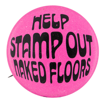 Help Stamp Out Naked Floors Advertising Button Museum