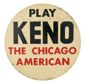 The Chicago American Play Keno Chicago Button Museum
