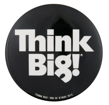 Think Big! Black and White Advertising Button Museum