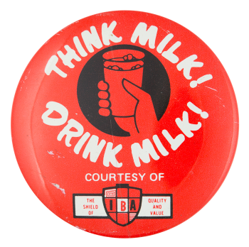 Think Milk! Drink Milk! Advertising Button Museum