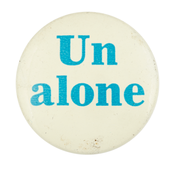 Un Alone Advertising Button Museum