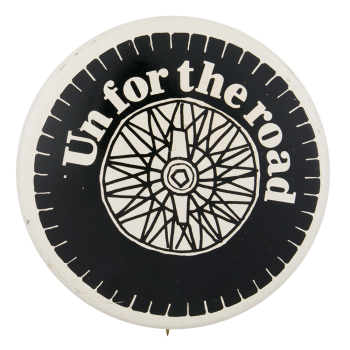 Un for the Road Wheel Advertising Button Museum