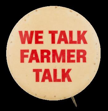 We Talk Farmer Advertising Button Museum