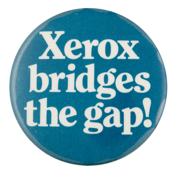 Xerox Bridges the Gap Advertising Button Museum