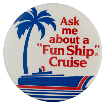 Ask Me About a Fun Ship Cruise Ask Me Busy Beaver Button Museum