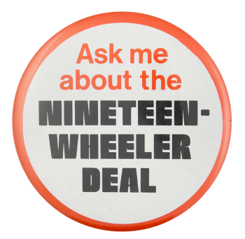 Ask Me About the Nineteen-Wheeler Ask Me Button Museum