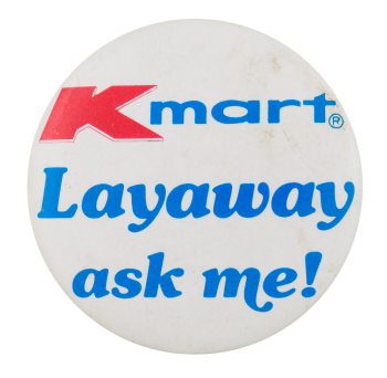 Kmart Layaway Ask Me Button Museum