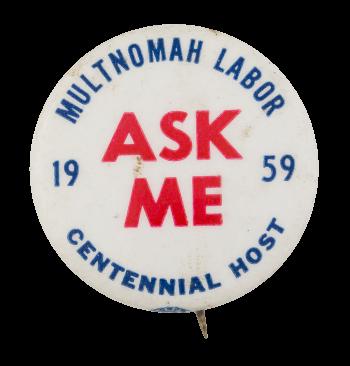 Multnomah Labor Ask Me Ask Me Button Museum